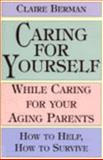 Caring for Yourself While Caring for Your Aging Parents : How to Help, How to Survive, Berman, Claire, 0783818270