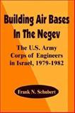 Building Air Bases in the Negev, Frank N. Schubert, 0898758270