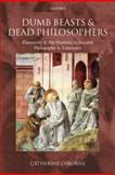 Dumb Beasts and Dead Philosophers : Humanity and the Humane in Ancient Philosophy and Literature, Osborne, Catherine, 0199568278