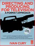 Directing and Producing for Television : A Format Approach, Cury, Ivan, 0240808274