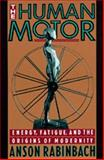Human Motor - Energy, Fatigue, and the Origins of Modernity 9780520078277