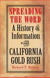 Spreading the Word : A History of Information in the California Gold Rush, Stillson, Richard, 0803218273