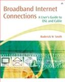 Broadband Internet Connections : A User's Guide to DSL and Cable, Smith, Roderick W., 0201738279