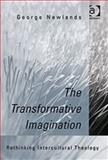 The Transformative Imagination : Rethinking Intercultural Theology, Newlands, George M., 0754638278