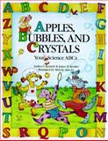 Apples, Bubbles, and Crystals : Your Science ABCs, Bennett, Andrea T. and Kessler, James H., 007005827X