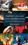 Disability Culture and Community Performance : Find a Strange and Twisted Shape, Kuppers, Petra, 0230298273