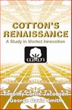 Cotton's Renaissance : A Study in Market Innovation, Smith, George David and Jacobson, Timothy Curtis, 0521808278