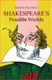 Shakespeare's Possible Worlds, Palfrey, Simon, 1107058279