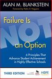Failure Is Not an Option : 6 Principles That Advance Student Achievement in Highly Effective Schools, Blankstein, Alan M., 1452268274