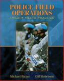 Police Field Operations : Theory Meets Practice, Roberson, Cliff and Birzer, Michael, 0205508286