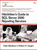 Hitchhiker's Guide to SQL Server 2000 Reporting Services, Blackburn, Peter and Vaughn, William R., 0321268288