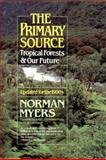 The Primary Source : Tropical Forests and Our Future, Myers, Norman, 0393308286
