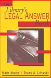 The Library's Legal Answer Book, Minow, Mary and Lipinski, Tomas A., 0838908284