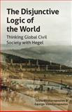 The Disjunctive Logic of the World : Thinking Global Civil Society with Hegel, Nicolacopoulos, Toula and Vassilacopoulos, George, 0987268287