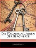 Die Fördermaschinen Der Bergwerke, Julius Hauer, 1141678284