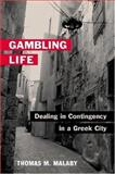 Gambling Life : Dealing in Contingency in a Greek City, Malaby, Thomas M., 0252028287