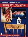 Country and Folk Antiques, Don Raycraft and Carol Raycraft, 0887408281