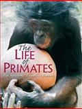 The Life of Primates, Ashmore, Pamela and Nystrom, Pia, 0130488283
