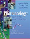 Pharmacology : Principles and Applications - A Worktext for Allied Health Professionals, Fulcher, Eugenia M. and Soto, Cathy Dubeansky, 0721688284