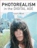 Photorealism in the Digital Age, Louis K. Meisel, 1419708287