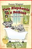 Two Elephants in a Bathtub, Penny Wagner, 1477298282