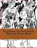 Trace-A-Story: the Twelve Months (Manuscript Practice Book), Angela Foster, 1500718289