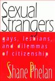 Sexual Strangers : Gays, Lesbians and Dilemmas of Citizenship, Phelan, Shane, 1566398282