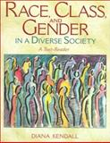 Race, Class, and Gender in a Diverse Society : A Text-Reader, Kendall, Diana Elizabeth, 0205198287