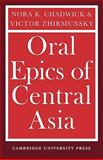 Oral Epics of Central Asia, Chadwick, Nora K. and Zhirmunsky, Victor, 0521148286