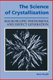 The Science of Crystallization : Macroscopic Phenomena and Defect Generation, Tiller, William A., 0521388287