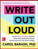 Write Out Loud : Use the Story to College Method, Write Great Application Essays, and Get into Your Top Choice College, Barash, Carol, 0071828281