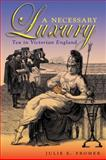 A Necessary Luxury : Tea in Victorian England, Fromer, Julie E., 0821418289