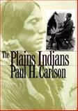 The Plains Indians, Paul H. Carlson, 0890968284