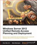 Windows Server 2012 Unified Remote Access Planning and Deployment, Erez BenAri and Bala Natarajan, 1849688281