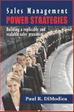 Sales Management Power Strategies : Building a replicable and scalable sales Process, DiModica, Paul, 193359828X