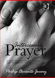 Intercessory Prayer : Modern Theology, Biblical Teaching and Philosophical Thought, Clements-Jewery, Philip, 0754638286
