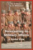 Forecasting in Military Affairs : A Soviet View, Mikhaylov, Yu. B. and Chuyev, Yu. V., 1410218287