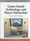 Game Sound Technology and Player Interaction : Concepts and Developments, Mark Grimshaw, 161692828X