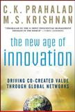 The New Age of Innovation : Driving Co-Created Value Through Global Networks, Prahalad, C. K. and Krishnan, M. S., 0071598286