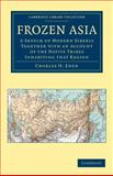 Frozen Asia : A Sketch of Modern Siberia Together with an Account of the Native Tribes Inhabiting That Region, Eden, Charles H., 1108048285