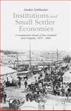 Institutions and Small Settler Economies : A Comparative Study of New Zealand and Uruguay, 1870-2008, Schlueter, Andre, 1137448288