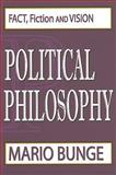 Political Philosophy : Fact, Fiction, and Vision, Bunge, Mario, 1412808286