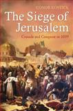 The Siege of Jerusalem : Crusade and Conquest In 1099, Kostick, Conor, 1441138285