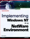 Implementing Windows NT in a NetWare Environment, Capellan, Rick, 1566048281