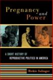 Pregnancy and Power : A Short History of Reproductive Politics in America, Solinger, Rickie, 0814798284