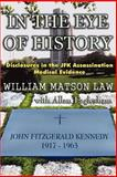In the Eye of History : Disclosures in the JFK Assassination Medical Evidence, Law, William, 0965658287
