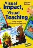 Visual Impact, Visual Teaching : Using Images to Strengthen Learning, Gangwer, Timothy, 1412968283