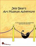 Jelly Bean's Art Museum Adventure, Kathy Kelly and Debbie Feder, 1477248285