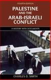 Palestine and the Arab-Israeli Conflict : A History with Documents, Smith, Charles D., 0312208286