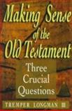 Making Sense of the Old Testament : Three Crucial Questions, Longman, Tremper, III, 0801058287